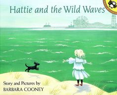 Hattie and the Wild Waves by Barbara Cooney. The theme that was found in Miss Rumphius is also found in this book. Where the character knows of one path set before her but quickly realizes that she has another one that she must follow. Stunning and detailed illustrations.