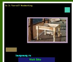 Do It Yourself Woodworking 165008 - The Best Image Search