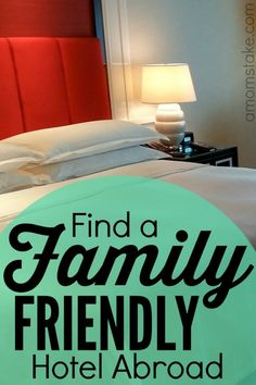 Family Friendly Hotel Abroad - Checklist of what to look for when traveling as a family!