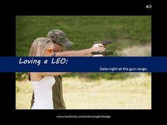 Loving A LEO - Date night at the gun range. yup, steven loves range nights :) so do I Cop Wife, Police Wife Life, Police Family, Police Quotes, Police Humor, Law Enforcement Wife, Police Love, Love Dating, Amor