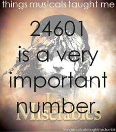 """24601 is s VERY important number"" Things Musicals Taught Me"""