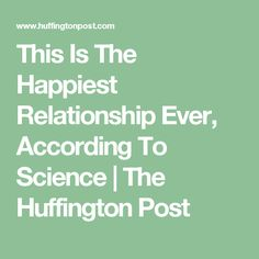 This Is The Happiest Relationship Ever, According To Science | The Huffington Post