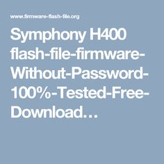 Symphony H400 flash-file-firmware-Without-Password-100%-Tested-Free-Download…