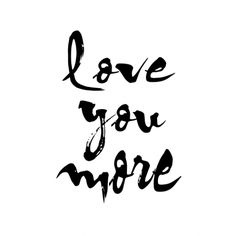 Love you more print (various colours)
