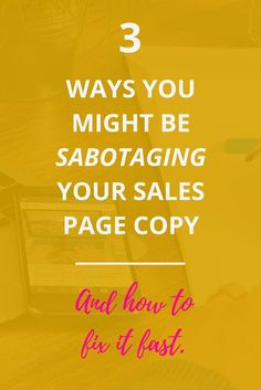 Are you sabotaging your own sales page copy? Here are some pro, easy to implement copywriting tips for how to fix it.