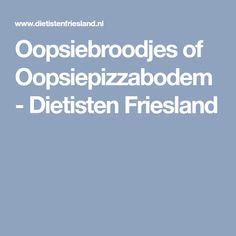 Oopsiebroodjes of Oopsiepizzabodem - Dietisten Friesland