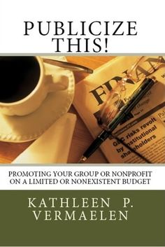 """Got publicity? If not, please enter my Goodreads Giveaway for a copy of """"Publicize This! Promoting Your Group or Nonprofit on a Limited or Nonexistent Budget,"""" which runs until May 3rd, 2015, by clicking on the """"Enter to Win"""" link below:    Goodreads Book Giveaway     Publicize This! Promoting Your"""