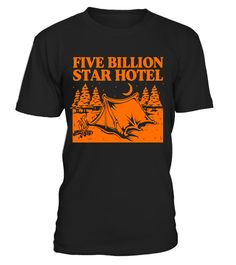 "# Five Billion Star Hotel Camping Outdoors Hiking Camp T-Shirt .  Special Offer, not available in shops      Comes in a variety of styles and colours      Buy yours now before it is too late!      Secured payment via Visa / Mastercard / Amex / PayPal      How to place an order            Choose the model from the drop-down menu      Click on ""Buy it now""      Choose the size and the quantity      Add your delivery address and bank details      And that's it!      Tags: What Else Do You Need…"