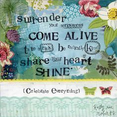 come alive by kelly rae roberts, via Flickr