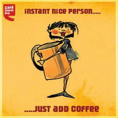 Instant nice person... just add coffee. #coffee #quotes Brought to you for your enjoyment by Just-In-CaseDeck.com Has your coffee maker ever malfunctioned, overflowing coffee and grounds onto the counters making a big mess? JustinCaseDeck.com manufactures and sells a specialized platform that sits beneath your Coffee Maker. When an overflow occurs the liquid is captured in the Just in Case Deck. Brought to you by Just-in-CaseDeck.com