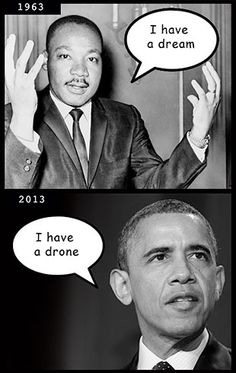 Martin Luther King had a dream...Obama just has drones. ***NO...President Obama has a PIN- That IS controlling him...now by who? well that's ANOTHER scary story.