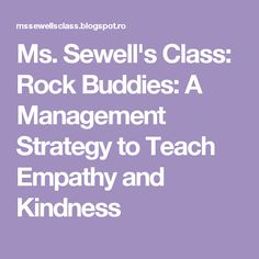 Ms. Sewell's Class: Rock Buddies: A Management Strategy to Teach Empathy and Kindness