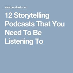 12 Storytelling Podcasts That You Need To Be Listening To