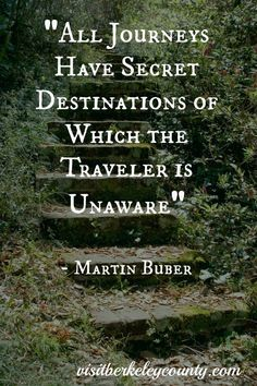 All Journeys have a secret destinations of which the traveler is unaware - Martin Buber