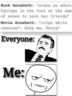 Hate the movies. The thing I hated the most was how they portrayed Annabeth and Clarisse.