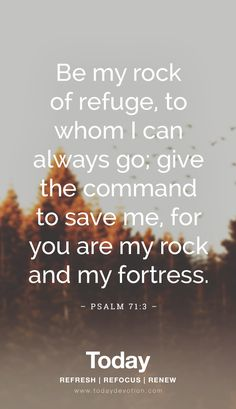 Be My Rock of Refuge - Today Daily Devotional Faith Scripture, Bible Verses Quotes, Encouragement Quotes, Faith Quotes, Prayer Verses, God Prayer, Psalm 71, Love Scriptures, Christian Quotes