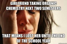 Girlfriend taking organic chemistry next two semesters that means ...