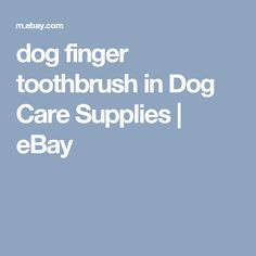 dog finger toothbrush in Dog Care Supplies | eBay