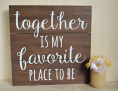 """together is my favorite place to be"" custom hand painted wood sign by Etched with Vinyl"