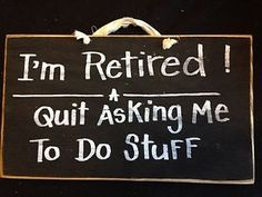 I'm Retired Quit asking me to do stuff sign wood funny retirement gift coworker