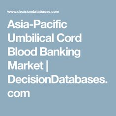 Asia-Pacific Umbilical Cord Blood Banking Market | DecisionDatabases.com