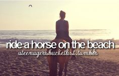 Because I like the beach and I want to learn to ride a horse