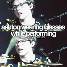 I love Ashton Irwin's glasses so much x>>>>is that even possible like wouldn't they fall off.<<< You would think so lol.