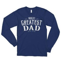 World's Greatest Dad Funny Long sleeve (unisex) T-Shirt