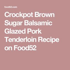 Crockpot Brown Sugar Balsamic Glazed Pork Tenderloin Recipe on Food52 Crock Pot, Slow Cooker, Crockpot Meals, Crockpot Dishes, Skillet Meals, Cooker Recipes, Pork Recipes, Healthy Recipes, Healthy Meals