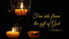 2 Timothy 1:6  Fan into flame the gift of God  The Light Bearers