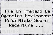 http://tecnoautos.com/wp-content/uploads/imagenes/tendencias/thumbs/fue-un-trabajo-de-agencias-mexicanas-pena-nieto-sobre-recaptura.jpg Chapo Guzman. Fue un trabajo de agencias mexicanas: Peña Nieto sobre recaptura ..., Enlaces, Imágenes, Videos y Tweets - http://tecnoautos.com/actualidad/chapo-guzman-fue-un-trabajo-de-agencias-mexicanas-pena-nieto-sobre-recaptura/