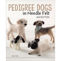 Search Press-Pedigree Dogs In Needle Felt. Using different wools, along with just three needles, you can create many realistic breeds including Labradors, pugs, poodles, border terriers and more! Perf