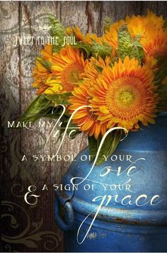 Make my life a symbol of Your love and a sign of Your grace. << sweet to the soul <3