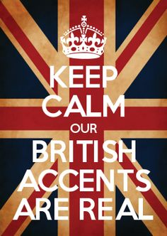 Our British Accents Are Real