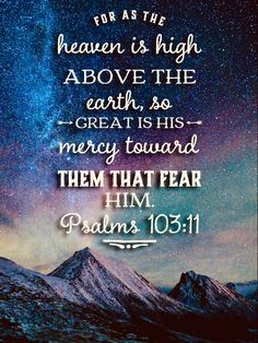 """""""For as the heaven is high above the earth, so great is His mercy toward them that fear Him. Psalm 103 Kjv, Psalms, Scripture Quotes, Bible Scriptures, Religious Quotes, Spiritual Quotes, I Love You Dear, In Christ Alone, Biblical Inspiration"""