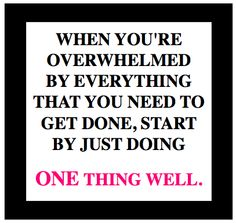 Start by doing 1 thing well to not feel overwhelmed Words Quotes, Wise Words, Me Quotes, Quotable Quotes, Wisdom Quotes, Sayings, Great Quotes, Quotes To Live By, Inspirational Quotes