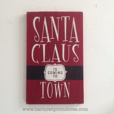 - description - Specs Santa Claus is Coming to Town - Barn Owl Primitives Original sign This sign will complement your Christmas decor! Completely hand painted on a quality pine board, this sign is cr