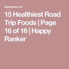 15 Healthiest Road Trip Foods | Page 16 of 16 | Happy Ranker