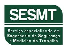 SESMT é a sigla de: Serviços Especializados em Engenharia de Segurança e Medicina do Trabalho.