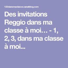 Des invitations Reggio dans ma classe à moi… - 1, 2, 3, dans ma classe à moi...
