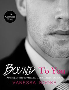 Bound to You: The Complete Novel: (Volumes (Millionaire's Row) - Stars Book Club Books, Books To Read, Bound To You, The Secret Book, Reading Material, Romance Novels, Book Lovers, Book Worms, Dream Guy