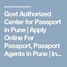 Investment Junction is consultant for Online Passport services, Online Registration for Passport and Passport agent in Pune. Our Govt Authorized Center for Passport FRESH & REISSUE in Pune. Passport Services, Online Registration, Apply Online, Pune, Investing, How To Apply