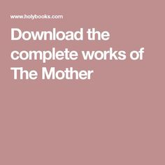 Download the complete works of The Mother