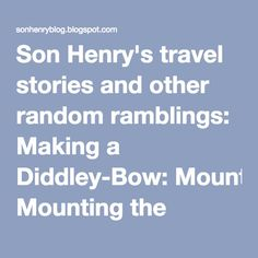 Son Henry's travel stories and other random ramblings: Making a Diddley-Bow: Mounting the electronics