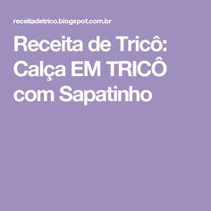 Receita de Tricô: Calça EM TRICÔ com Sapatinho