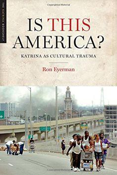 Is This America?: Katrina as Cultural Trauma (Katrina Bookshelf) by Ron Eyerman http://www.amazon.com/dp/1477305475/ref=cm_sw_r_pi_dp_dRo1vb0QTDZ4Z