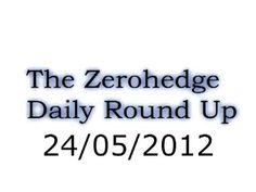 #PaperDollars The Zero Hedge Daily Round Up #74 - 24/05/2012