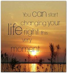 You can start changing your life right this very moment. #inspirational #quotes