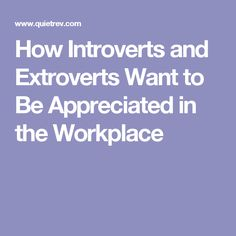 How Introverts and Extroverts Want to Be Appreciated in the Workplace