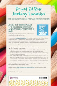 Project Ed Bear Jamberry Fundraiser Ordering starts August 1, 2014 and goes through August 24, 2014. 30% of all proceeds benefit Project Ed Bear (www.projectedbear.org) Please visit - www.LAjamberryOhio.jamberrynails.net and select Project Ed Bear Fundriaser at checkout